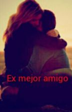 Ex mejor amigo by EscritoraOculta14
