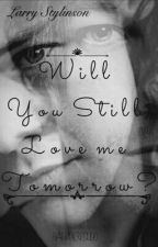 Will You Still Love Me Tomorrow? (L.S) by mrspideypool