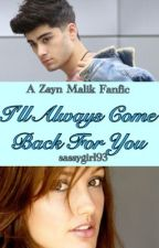 I'll Always Come Back For You! (Zayn Malik Story) {COMPLETED} by sassygirl93