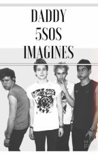 Daddy 5SOS Imagines by cheerfulash