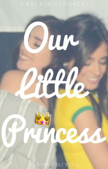 Our Little Princess ➳ Camren/You