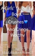 A Girls' guide to Boys, Crushes and Cringe Worthy Moments! (COMPLETED) by MissLittleBookWorm23