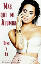 Mas que mi alumna(Demi y tú) by SofiaFerreira1