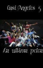 """Casi Angeles 5 """"La ultima Pelea"""" by camireg02"""