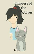 Empress of the Wolves by TigerGirl102