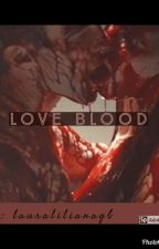 Love Blood by Lauralilianagb
