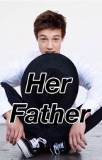 Her Father /// Cameron Dallas fanfic by Gilinsky_vibe