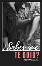 ¿Sabes que Te Odio? (Gay) #Wattys2015 by TheDarknessIsLife