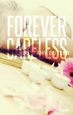 Forever Careless by Brittany__Butler