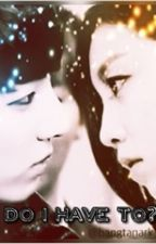 Do I Have To? (The Ark Halla and BTS Jungkook) by kp0pkr1stal