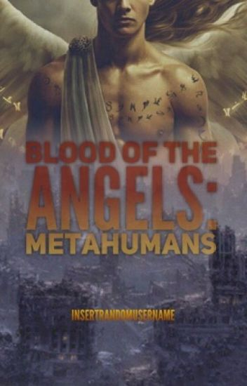 Blood of the Angels: MetaHumans  |Watty's 2017|
