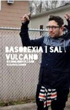 Basorexia | Sal Vulcano by QuinnVulcano