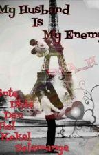 My Husband Is My Enemy by __GadisBunga_
