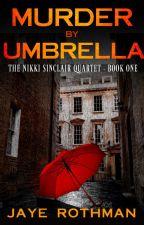 Murder By Umbrella (featuring Nikki Sinclair) A lesbian espionage thriller. by jayeroth