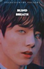 Blind Breath ; jjk  by chitrees