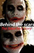 Behind the scars by TheJokerLoverGirl