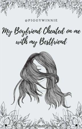 my boyfriend cheated with my best friend