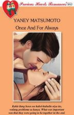 Once And For Always (COMPLETE- Published 2013 under PHR) by YaneyChinita