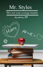 Mr. Styles ( Harry Styles fanfiction; teacher/student ) by vaney_39