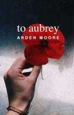 To Aubrey (Prequel)   ✓ by nightlies