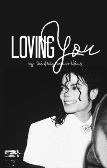 Loving You // Michael Jackson Fanfiction