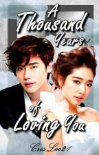 A Thousand Years of Loving You [COMPLETED] by CrisLee21