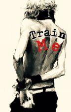 Train Me|MxM| by Mihaliel