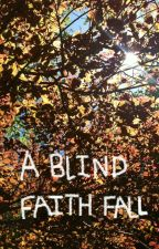 A Blind Faith Fall by TheSerpentineSea