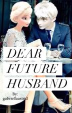 Dear future husband by gabriellaastrid