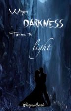 When darkness turns to light *EDITED* by WhisperAwish