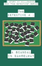 The Detective 4 : A Scandal In Bahrelway by DillaShezza