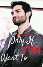 Only If You Want To by SterekMyFave