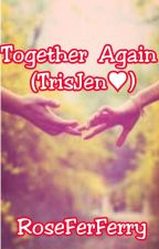 Together Again (TrisJen♥) by RoseFerFerry