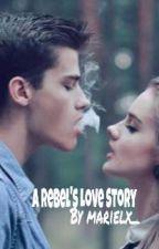 A Rebel's Love Story by marielx_