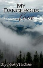 """My Dangerous Love"" {1°/2° Temporada} by MelodyVanBieber"