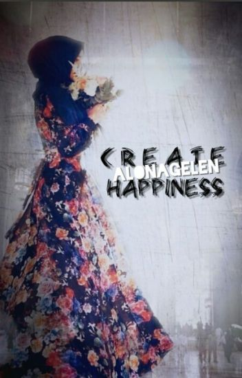Create happiness