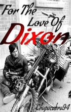 For The Love Of Dixon (A Daryl Dixon Love Story) (WATTY AWARDS 2013) by Chupacabra94