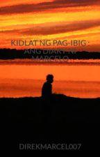 KIDLAT NG PAG-IBIG : ANG DIARY NI MARCELO by DIREKMARCEL007