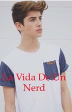 La vida de un nerd by lectora771