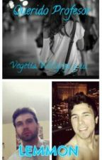Querido Profesor-Vegetta,Willyrex y tu/LEMMON by Natalia_777