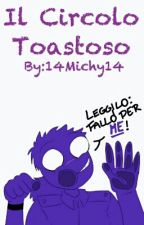 Il Circolo Toastoso by 14Michy14