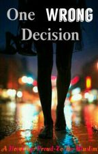 One Wrong Decision. by Proud-To-Be-Muslim