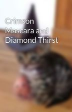 Crimson Mascara and Diamond Thirst by CrimsonDust