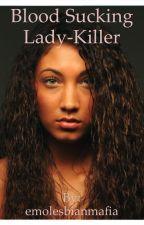 Blood Sucking Lady-Killer (Lesbian Stories) by emolesbianmafia