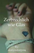Zerbrechlich wie Glas by storysxforyou