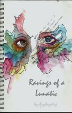 Ravings of a Lunatic by TheJessFiles