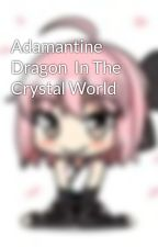 Adamantine Dragon  In The Crystal World by AzeDefender
