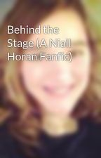 Behind the Stage (A Niall Horan Fanfic) by Cassie_Mae24
