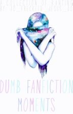 Dumb Fanfiction Monents! by XO_Freckled_Jesus_XO