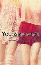 You are mine (GirlxGirl) by heyluigi